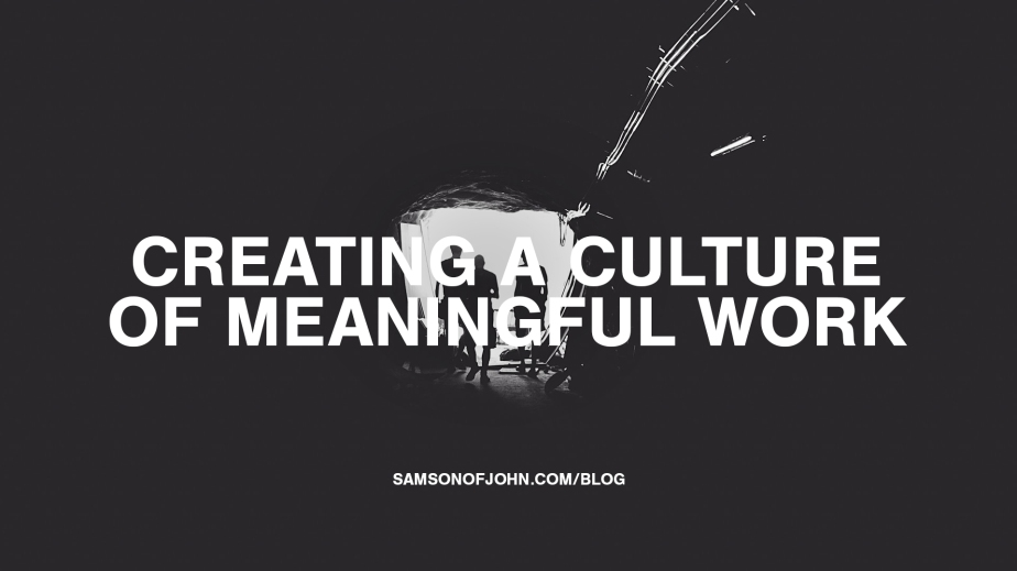 Creating a culture of meaningfulwork